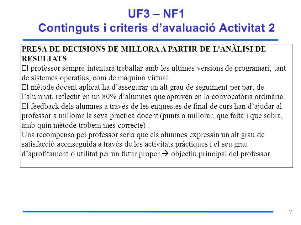 7 UF3 – NF1 Continguts i criteris davaluació Activitat 2 PRESA DE DECISIONS DE MILLORA A PARTIR DE LANÀLISI DE RESULTATS El professor sempre intentarà
