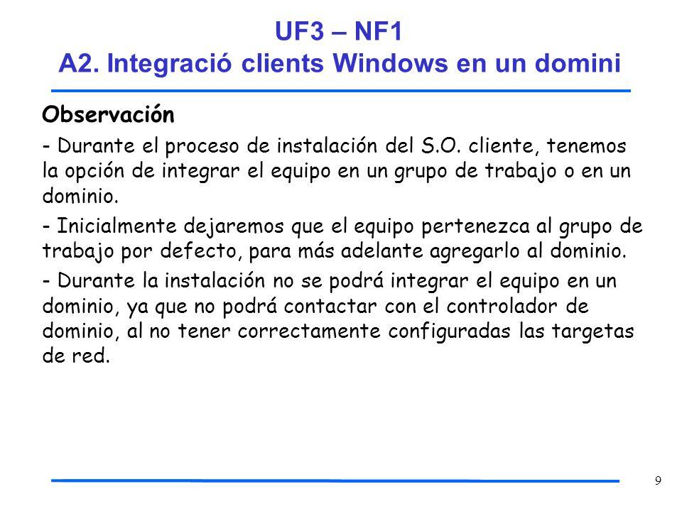 9 Observación - Durante el proceso de instalación del S.O. cliente, tenemos la opción de integrar el equipo en un grupo de trabajo o en un dominio. -