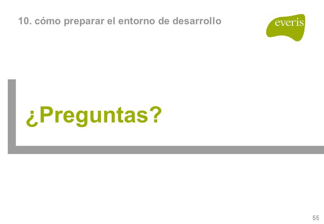 55 10. cómo preparar el entorno de desarrollo ¿Preguntas?