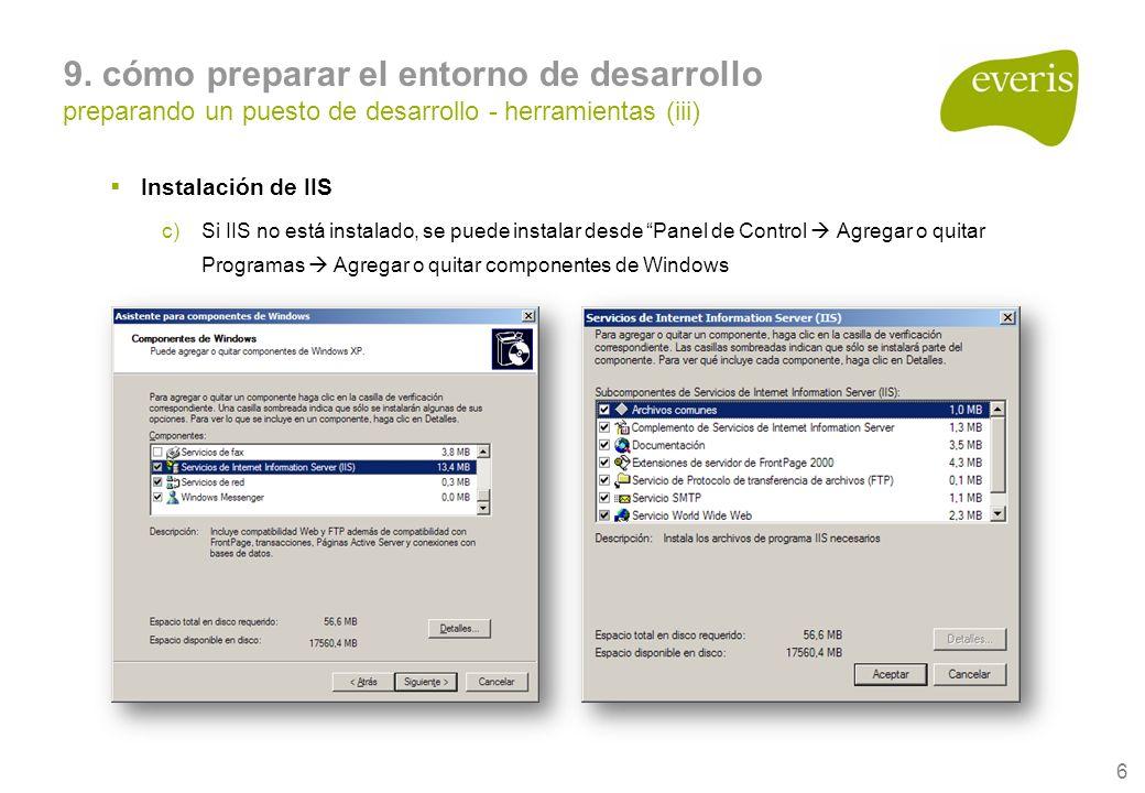 6 9. cómo preparar el entorno de desarrollo preparando un puesto de desarrollo - herramientas (iii) Instalación de IIS c)Si IIS no está instalado, se