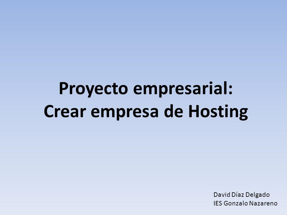Proyecto empresarial: Crear empresa de Hosting David Díaz Delgado IES Gonzalo Nazareno