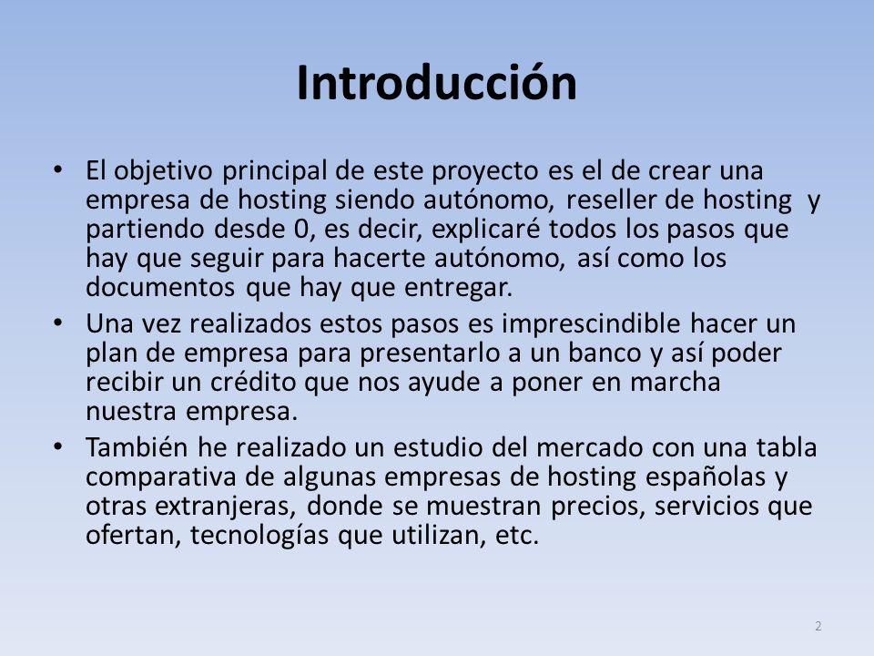 Introducción El objetivo principal de este proyecto es el de crear una empresa de hosting siendo autónomo, reseller de hosting y partiendo desde 0, es