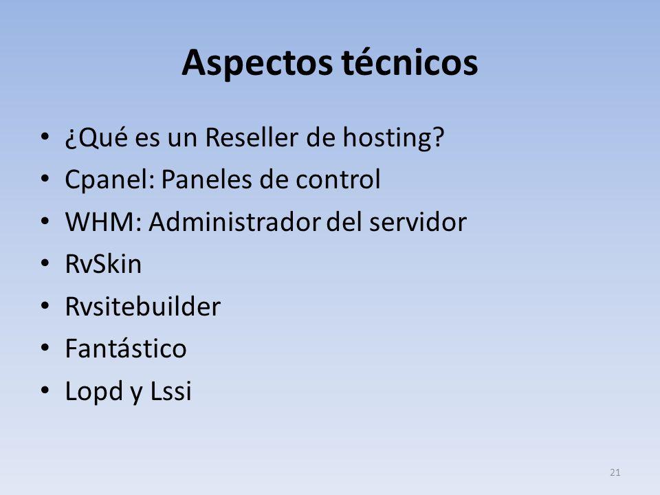 Aspectos técnicos ¿Qué es un Reseller de hosting? Cpanel: Paneles de control WHM: Administrador del servidor RvSkin Rvsitebuilder Fantástico Lopd y Ls