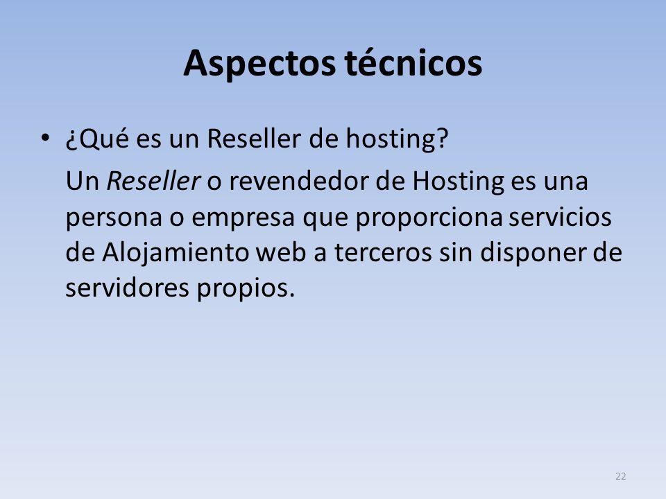Aspectos técnicos ¿Qué es un Reseller de hosting? Un Reseller o revendedor de Hosting es una persona o empresa que proporciona servicios de Alojamient