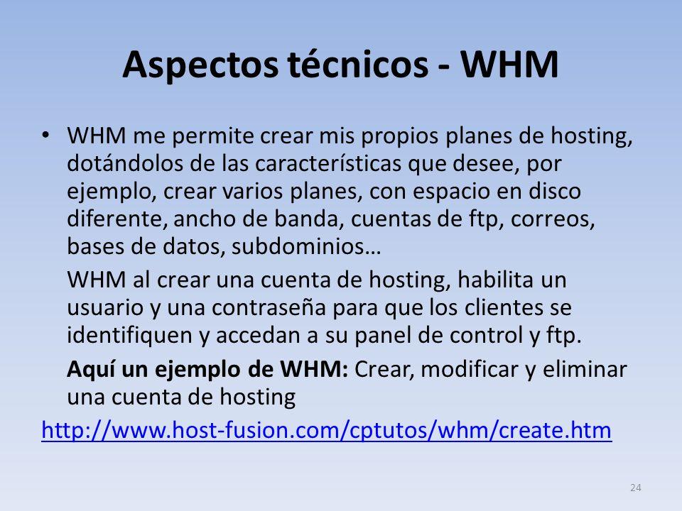 Aspectos técnicos - WHM WHM me permite crear mis propios planes de hosting, dotándolos de las características que desee, por ejemplo, crear varios pla