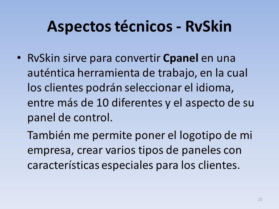 Aspectos técnicos - RvSkin RvSkin sirve para convertir Cpanel en una auténtica herramienta de trabajo, en la cual los clientes podrán seleccionar el i