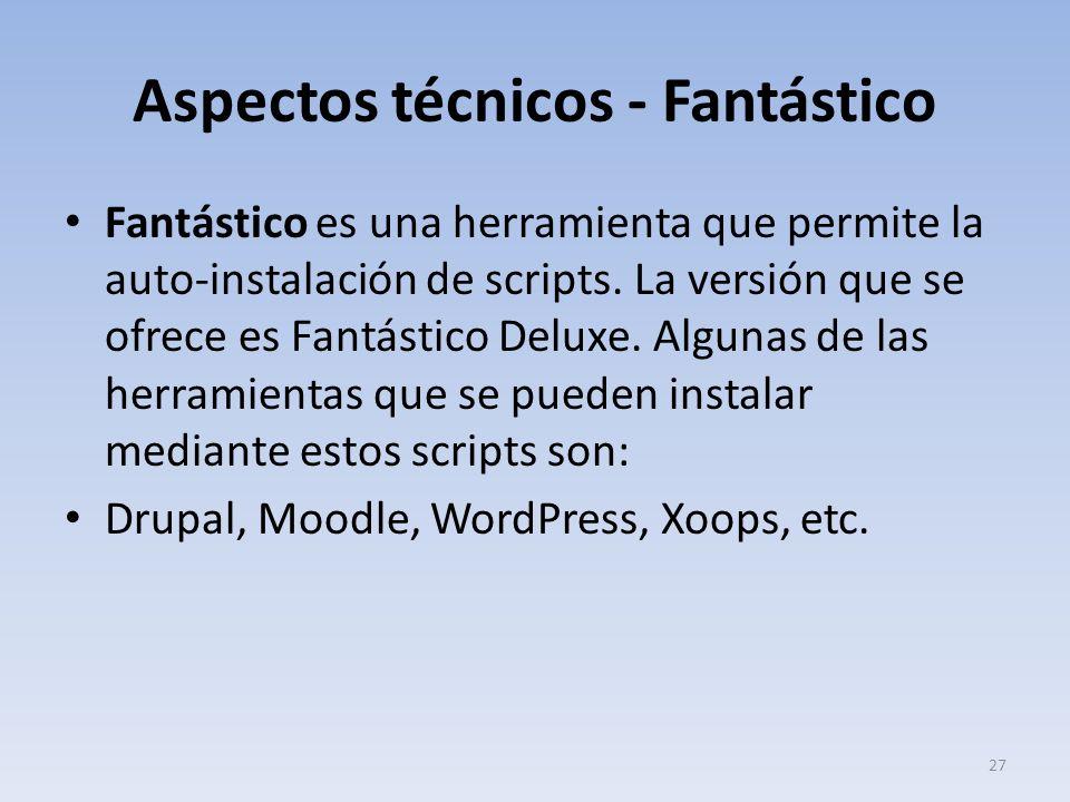 Aspectos técnicos - Fantástico Fantástico es una herramienta que permite la auto-instalación de scripts. La versión que se ofrece es Fantástico Deluxe