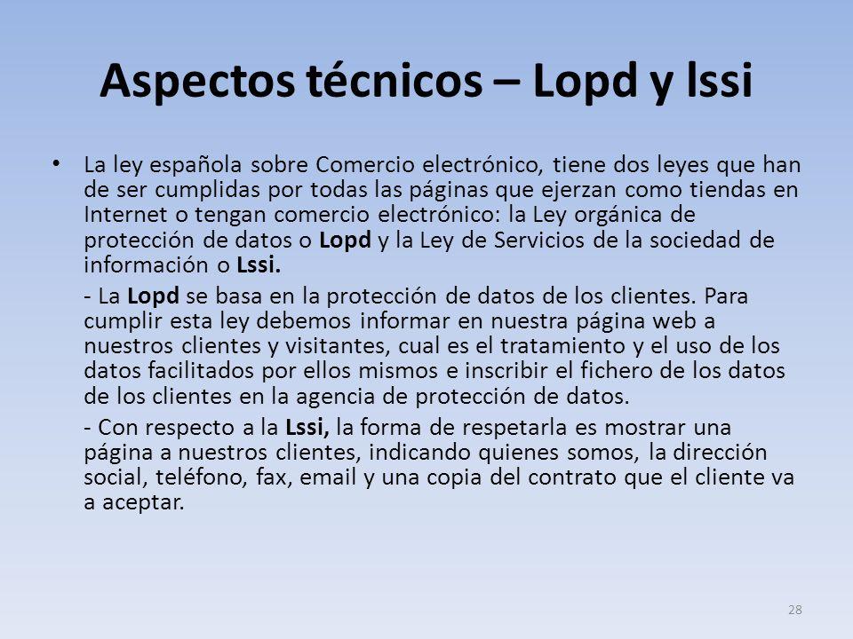Aspectos técnicos – Lopd y lssi La ley española sobre Comercio electrónico, tiene dos leyes que han de ser cumplidas por todas las páginas que ejerzan