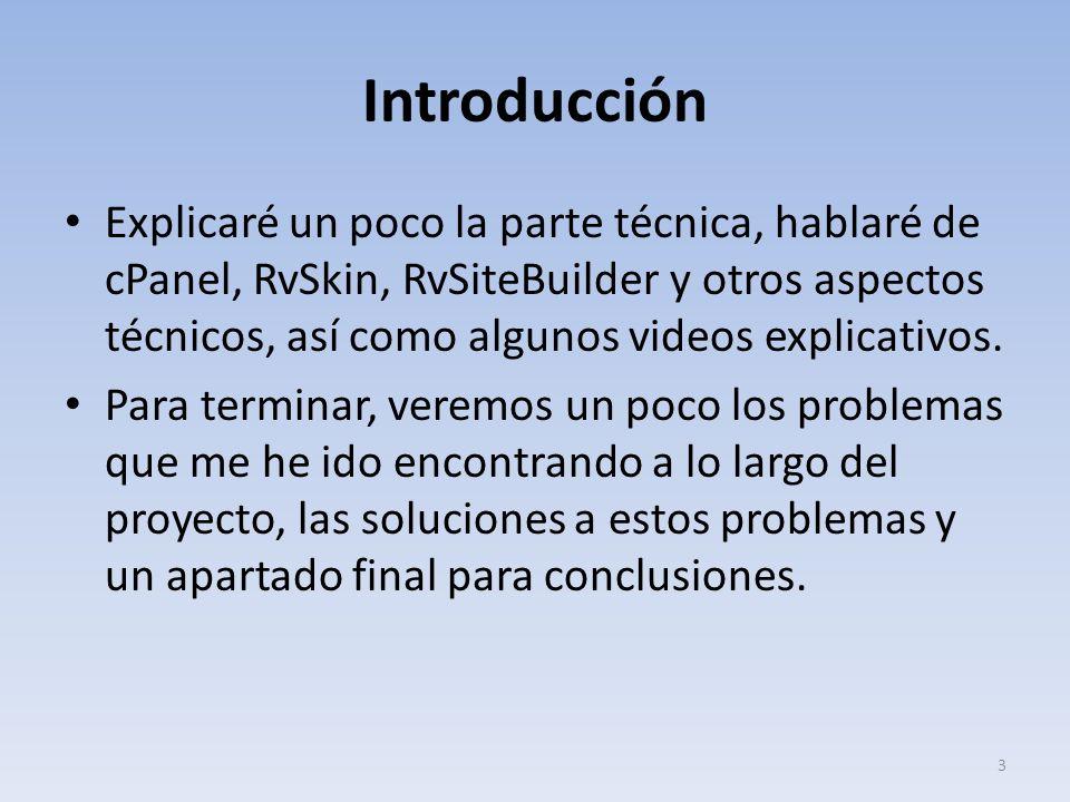 Introducción Explicaré un poco la parte técnica, hablaré de cPanel, RvSkin, RvSiteBuilder y otros aspectos técnicos, así como algunos videos explicati
