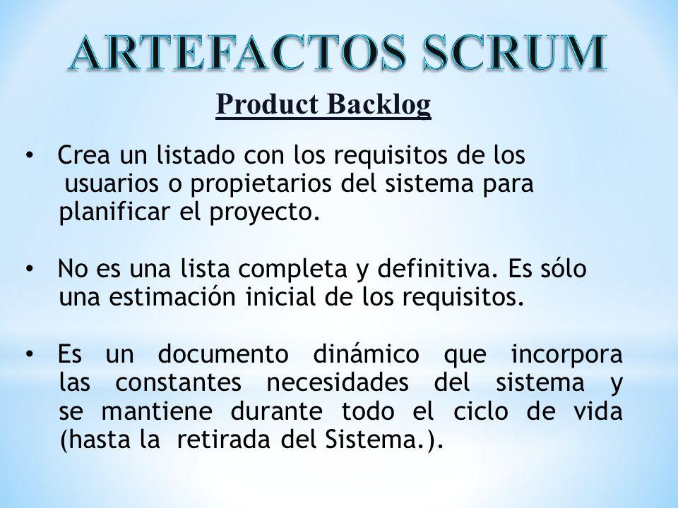 Product Backlog Crea un listado con los requisitos de los usuarios o propietarios del sistema para planificar el proyecto. No es una lista completa y