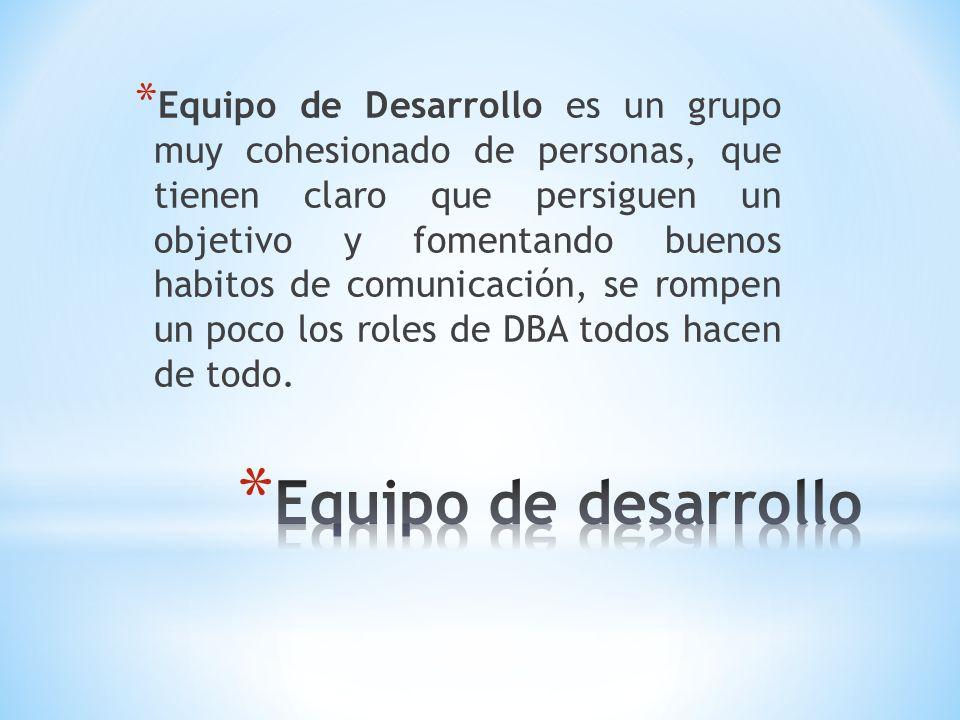 * Equipo de Desarrollo es un grupo muy cohesionado de personas, que tienen claro que persiguen un objetivo y fomentando buenos habitos de comunicación