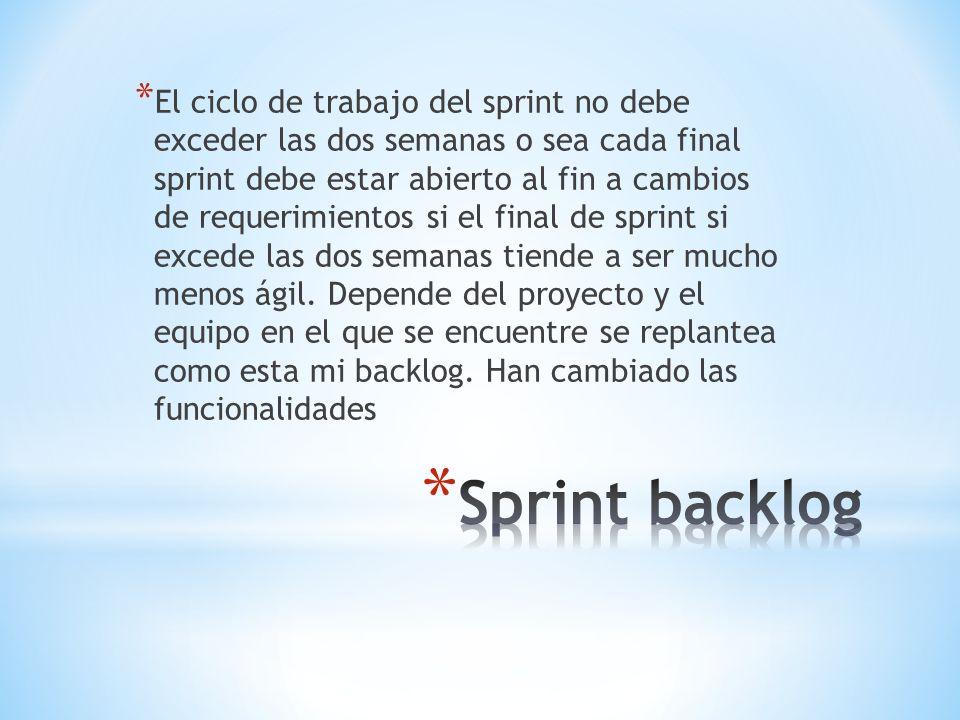 * El ciclo de trabajo del sprint no debe exceder las dos semanas o sea cada final sprint debe estar abierto al fin a cambios de requerimientos si el f