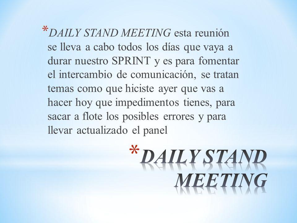 * DAILY STAND MEETING esta reunión se lleva a cabo todos los días que vaya a durar nuestro SPRINT y es para fomentar el intercambio de comunicación, s