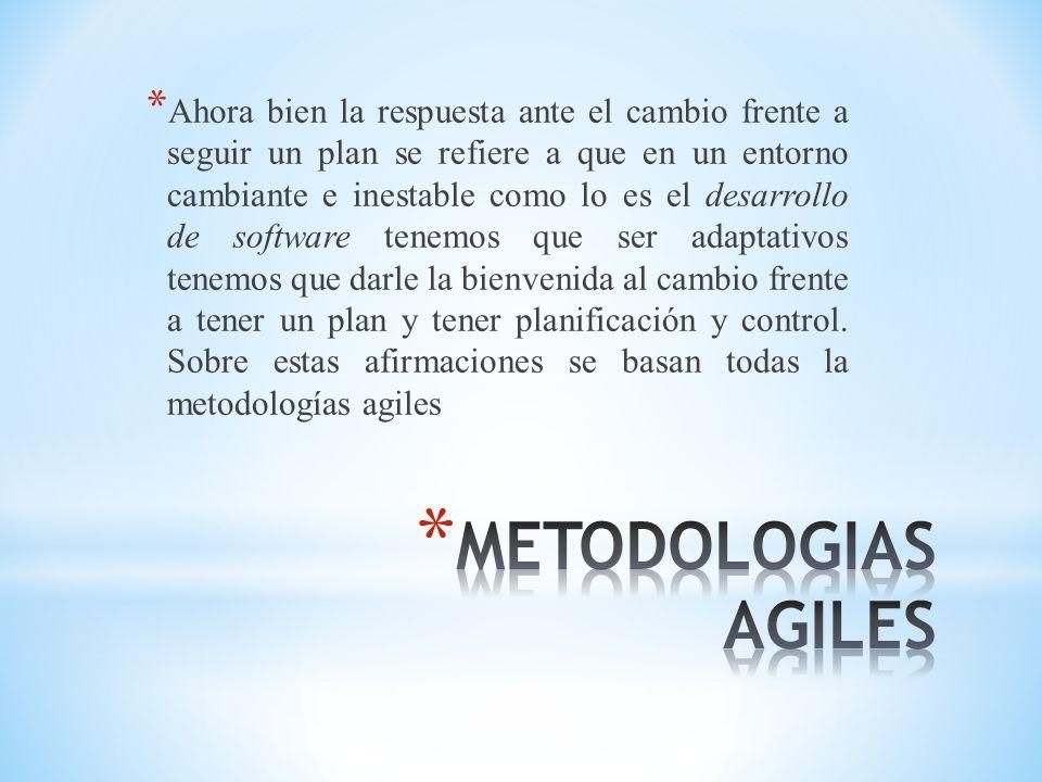 * Ahora bien la respuesta ante el cambio frente a seguir un plan se refiere a que en un entorno cambiante e inestable como lo es el desarrollo de soft