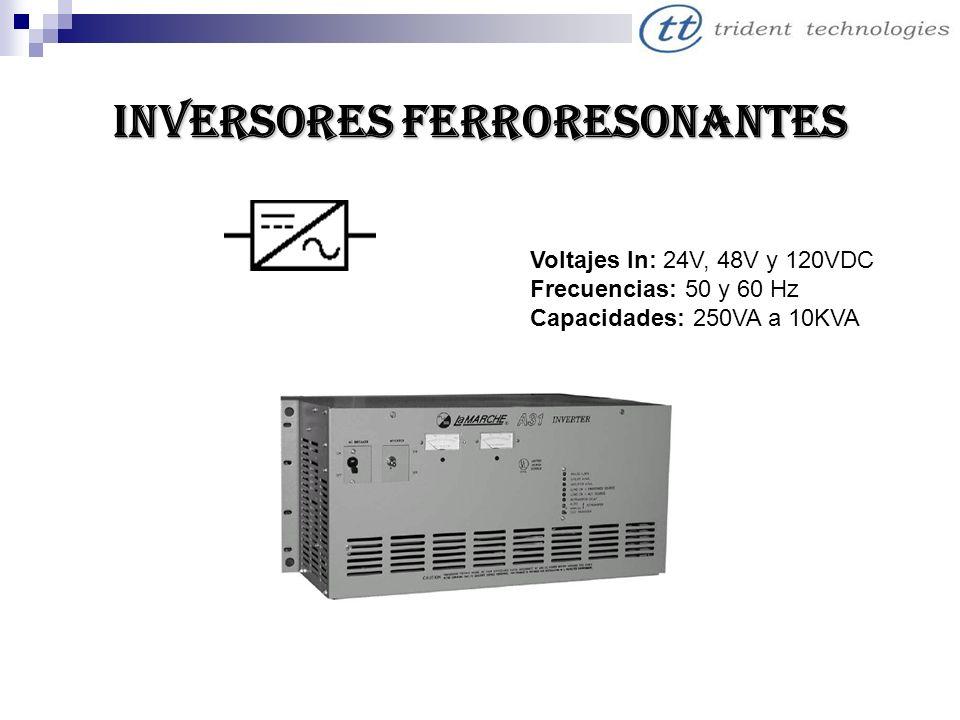 INVERSORES FERRORESONANTES Voltajes In: 24V, 48V y 120VDC Frecuencias: 50 y 60 Hz Capacidades: 250VA a 10KVA