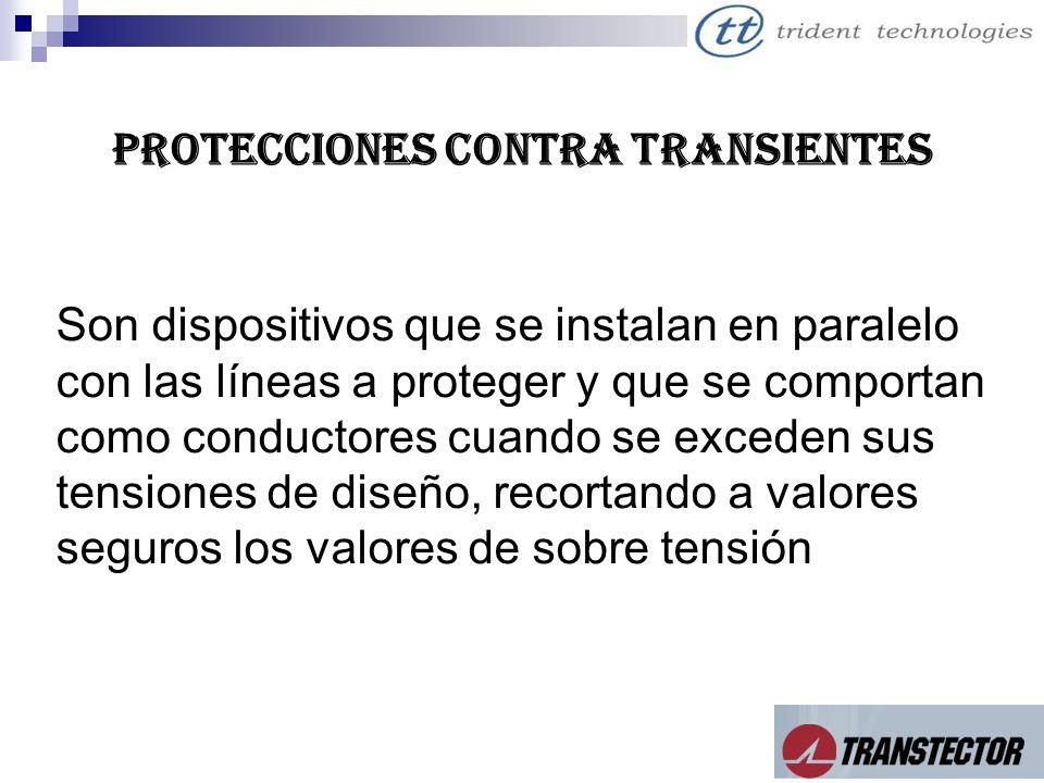 PROTECCIONES CONTRA TRANSIENTES Son dispositivos que se instalan en paralelo con las líneas a proteger y que se comportan como conductores cuando se e