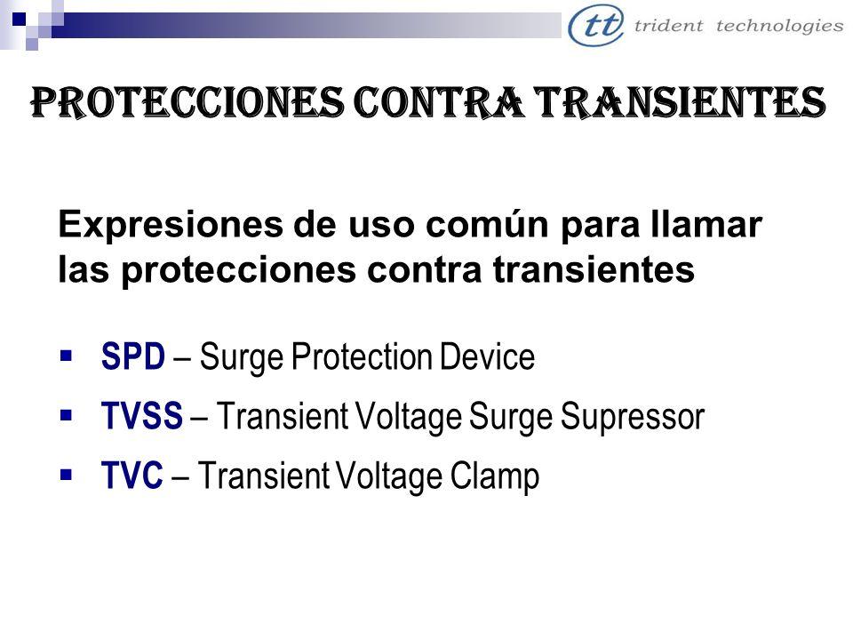 PROTECCIONES CONTRA TRANSIENTES Expresiones de uso común para llamar las protecciones contra transientes SPD – Surge Protection Device TVSS – Transien