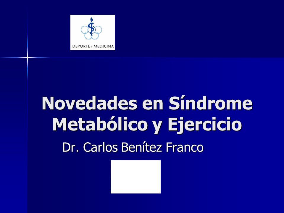 Novedades en Síndrome Metabólico y Ejercicio Dr. Carlos Benítez Franco