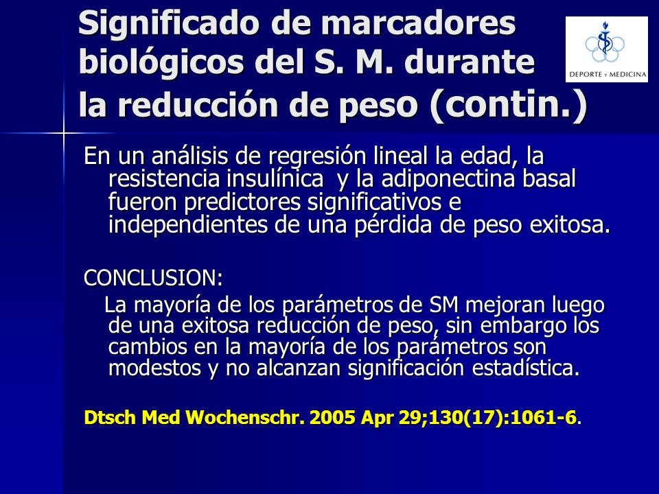 Significado de marcadores biológicos del S. M. durante la reducción de pes o (contin.) En un análisis de regresión lineal la edad, la resistencia insu
