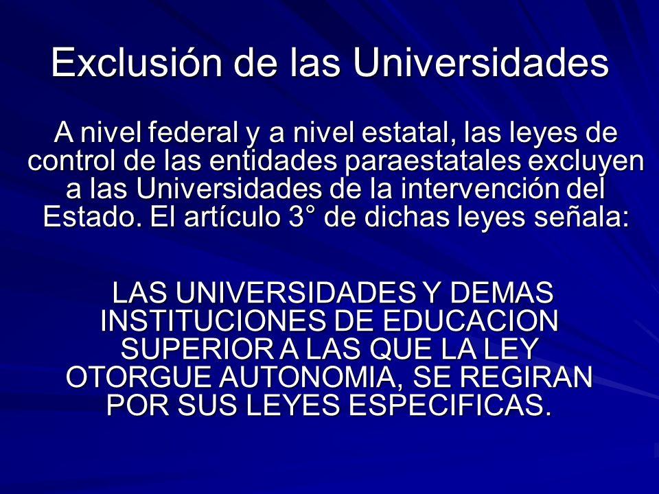 Exclusión de las Universidades LAS UNIVERSIDADES Y DEMAS INSTITUCIONES DE EDUCACION SUPERIOR A LAS QUE LA LEY OTORGUE AUTONOMIA, SE REGIRAN POR SUS LEYES ESPECIFICAS.
