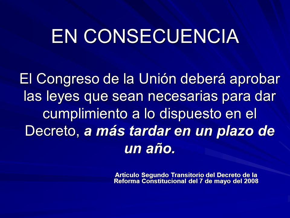 EN CONSECUENCIA El Congreso de la Unión deberá aprobar las leyes que sean necesarias para dar cumplimiento a lo dispuesto en el Decreto, a más tardar en un plazo de un año.