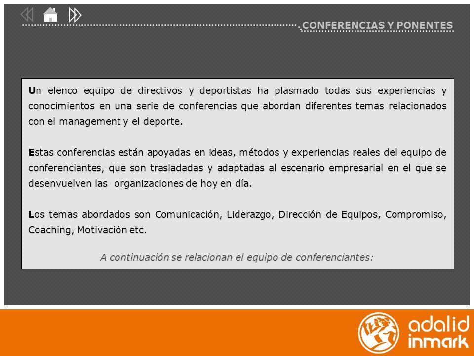 CONFERENCIAS Y PONENTES Un elenco equipo de directivos y deportistas ha plasmado todas sus experiencias y conocimientos en una serie de conferencias que abordan diferentes temas relacionados con el management y el deporte.