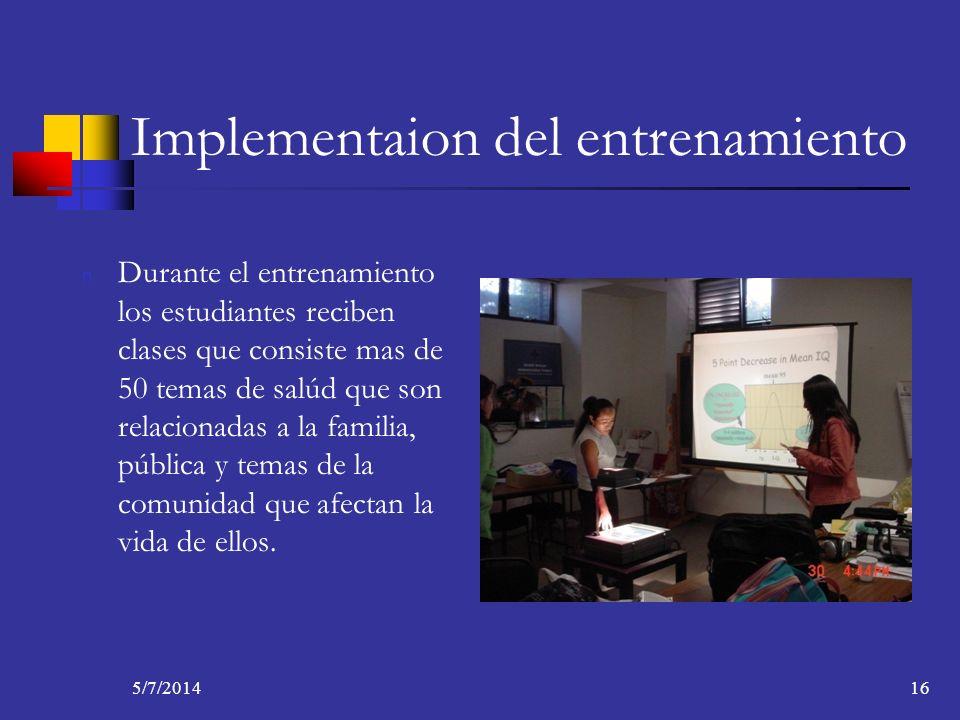 5/7/201416 Implementaion del entrenamiento n Durante el entrenamiento los estudiantes reciben clases que consiste mas de 50 temas de salúd que son rel