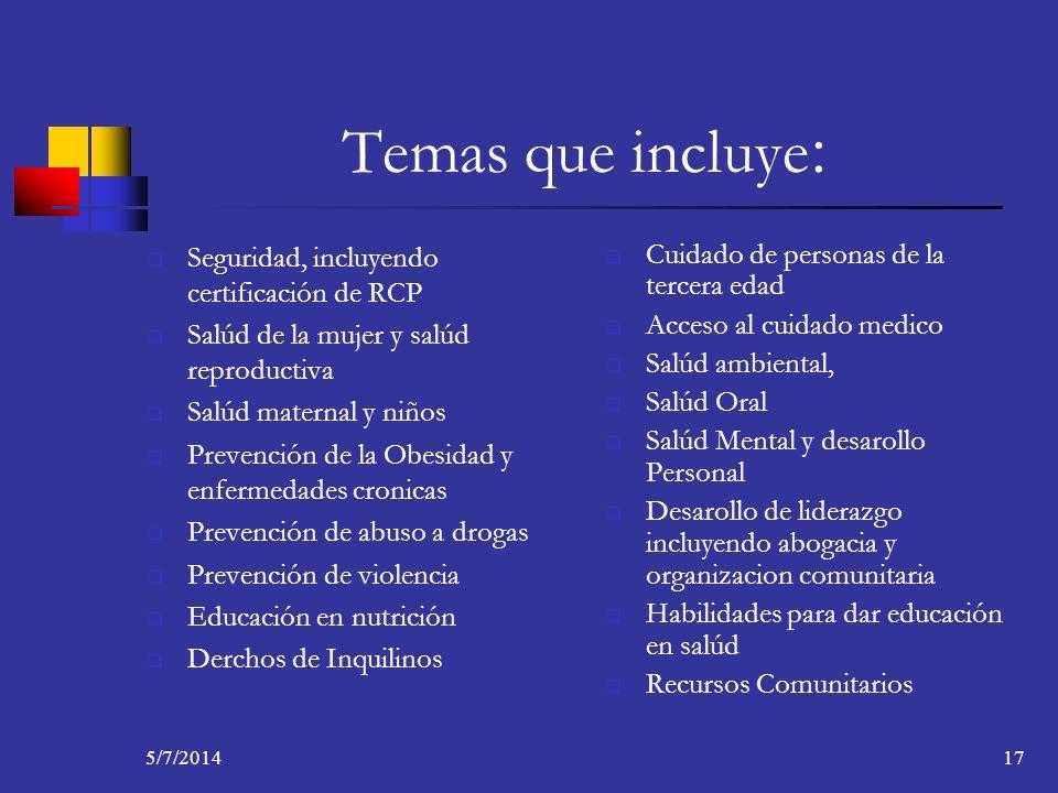 5/7/201417 Temas que incluye : Seguridad, incluyendo certificación de RCP Salúd de la mujer y salúd reproductiva Salúd maternal y niños Prevención de