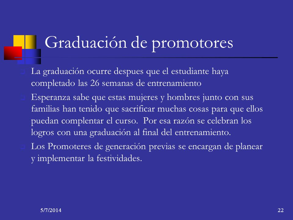 5/7/201422 Graduación de promotores La graduación ocurre despues que el estudiante haya completado las 26 semanas de entrenamiento Esperanza sabe que