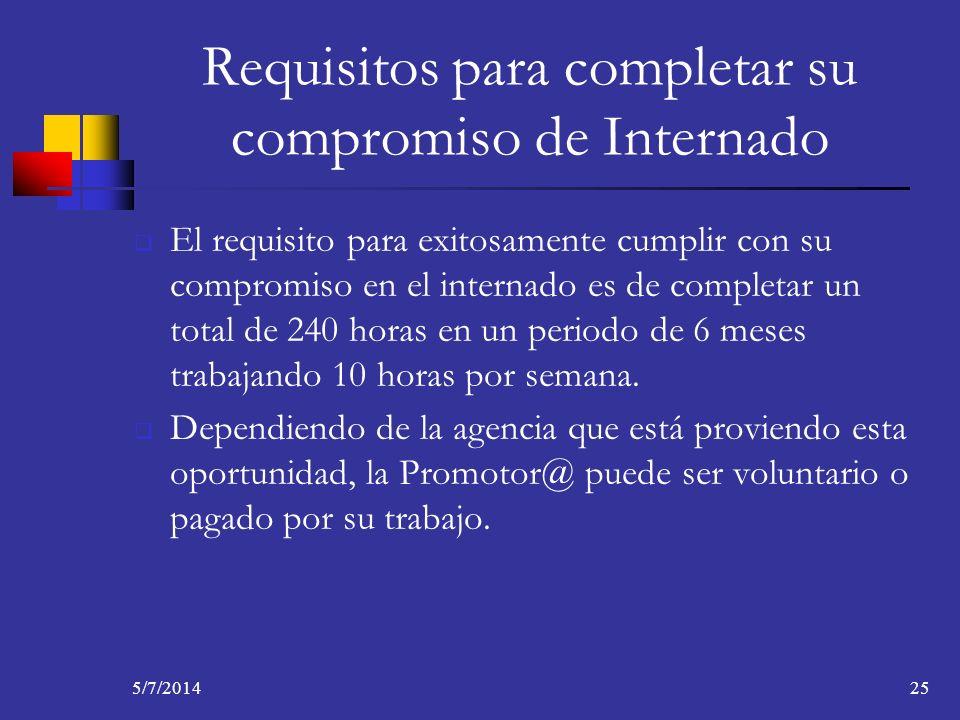 5/7/201425 Requisitos para completar su compromiso de Internado El requisito para exitosamente cumplir con su compromiso en el internado es de complet