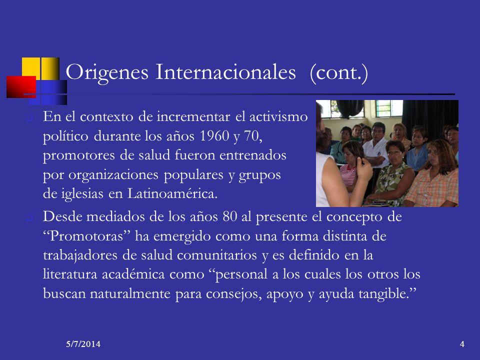 Origenes Internacionales (cont.) En el contexto de incrementar el activismo político durante los años 1960 y 70, promotores de salud fueron entrenados