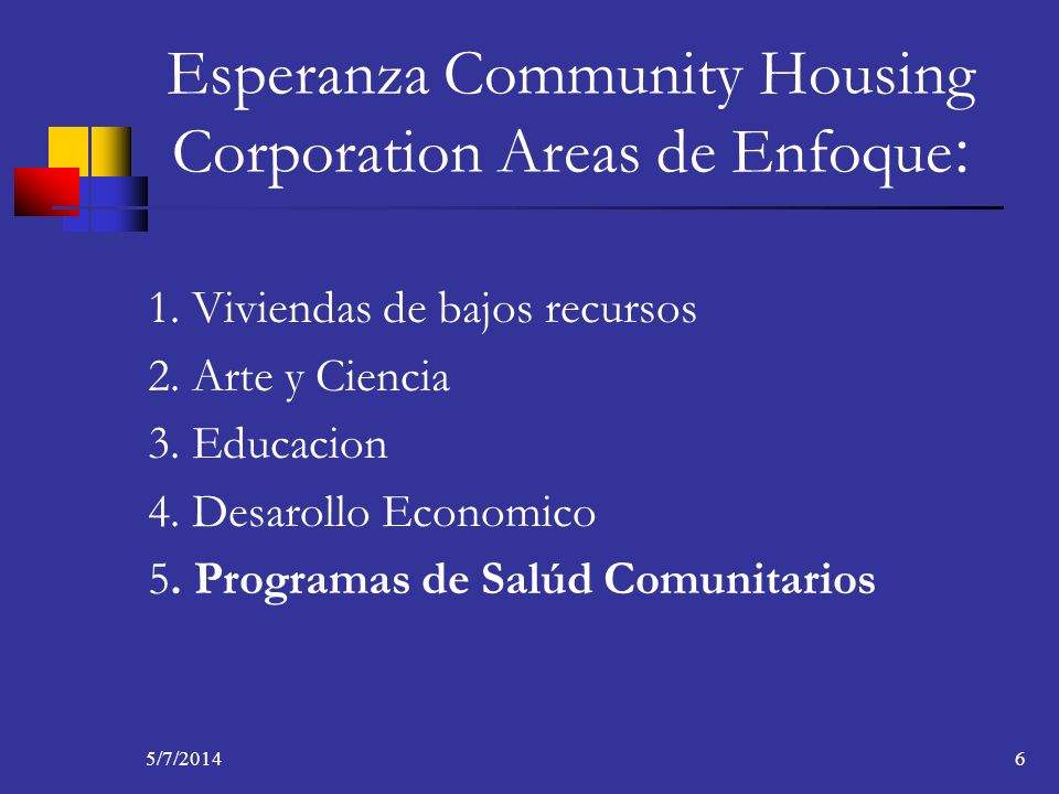 5/7/20146 Esperanza Community Housing Corporation Areas de Enfoque : 1.