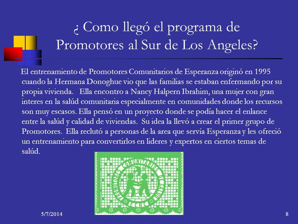 5/7/20148 ¿ Como llegó el programa de Promotores al Sur de Los Angeles? El entrenamiento de Promotores Comunitarios de Esperanza originó en 1995 cuand