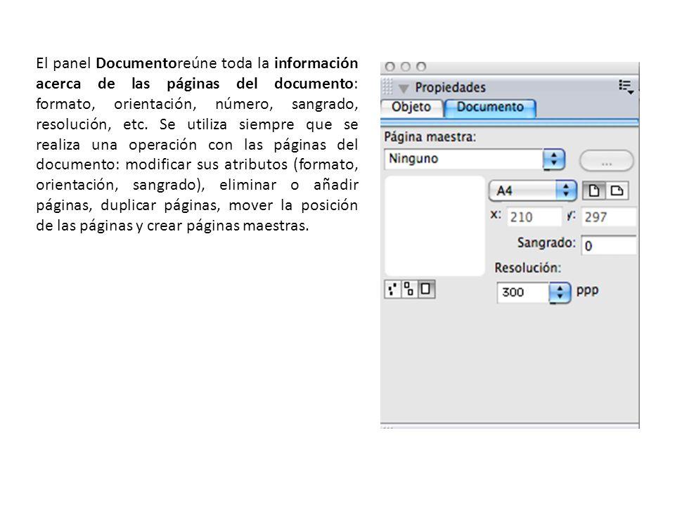 El panel Documentoreúne toda la información acerca de las páginas del documento: formato, orientación, número, sangrado, resolución, etc. Se utiliza s