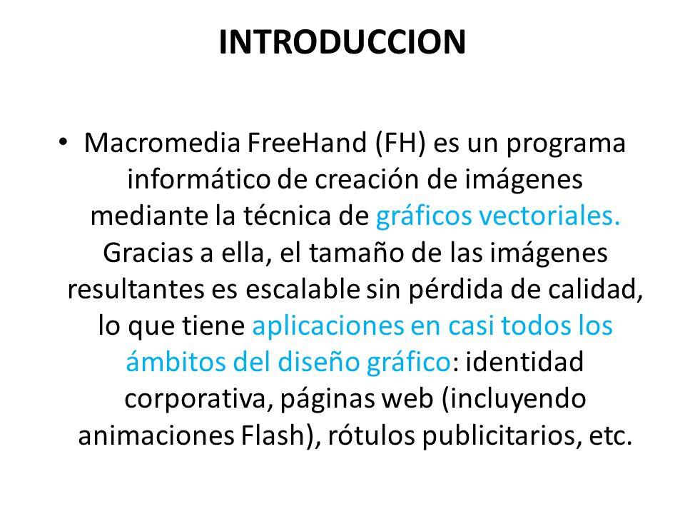 INTRODUCCION Macromedia FreeHand (FH) es un programa informático de creación de imágenes mediante la técnica de gráficos vectoriales. Gracias a ella,