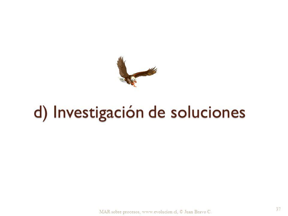 d) Investigación de soluciones MAR sobre procesos, www.evolucion.cl, © Juan Bravo C. 37