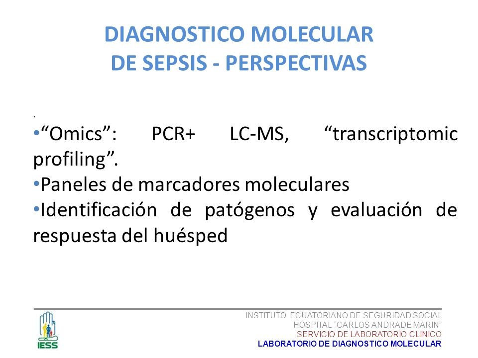 . Omics: PCR+ LC-MS, transcriptomic profiling. Paneles de marcadores moleculares Identificación de patógenos y evaluación de respuesta del huésped DIA