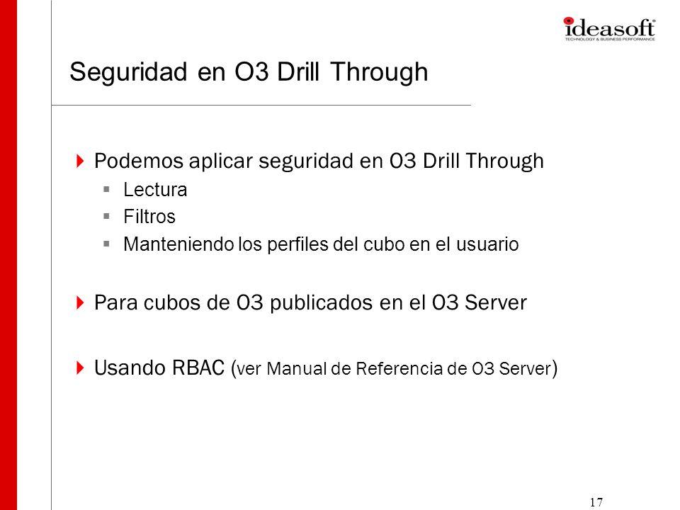 17 Seguridad en O3 Drill Through Podemos aplicar seguridad en O3 Drill Through Lectura Filtros Manteniendo los perfiles del cubo en el usuario Para cu