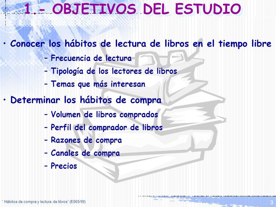 Hábitos de compra y lectura de libros (E065/99) 3 Conocer los hábitos de lectura de libros en el tiempo libre – Frecuencia de lectura – Tipología de l