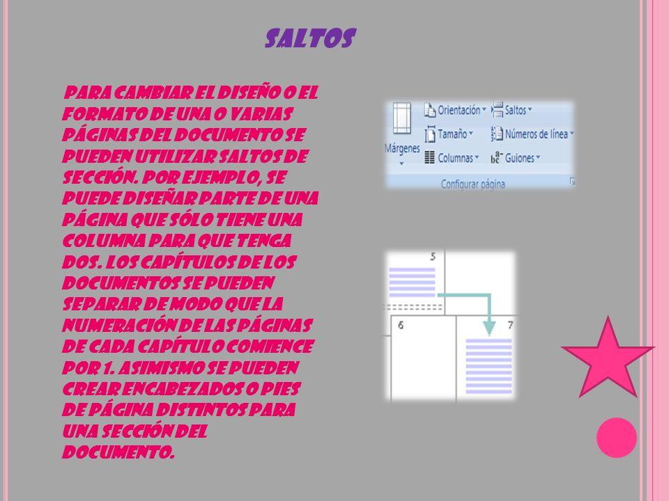 SALTOS Para cambiar el diseño o el formato de una o varias páginas del documento se pueden utilizar saltos de sección. Por ejemplo, se puede diseñar p