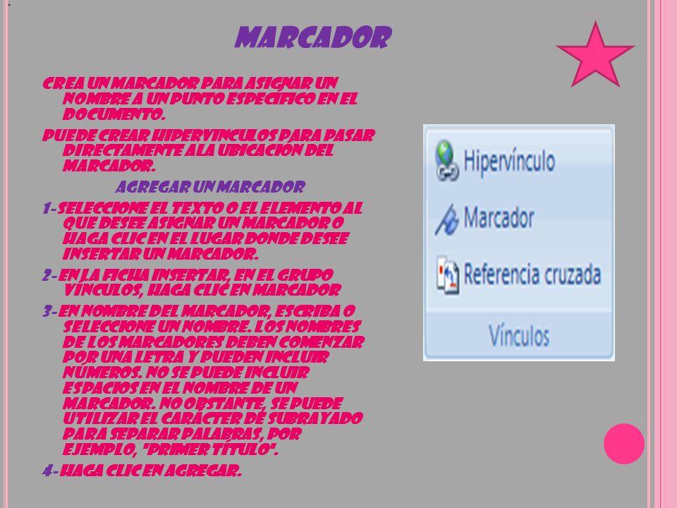 MARCADOR CREA UN MARCADOR PARA ASIGNAR UN NOMBRE A UN PUNTO ESPECÍFICO EN EL DOCUMENTO. PUEDE CREAR HIPERVINCULOS PARA PASAR DIRECTAMENTE ALA UBICACIÓ