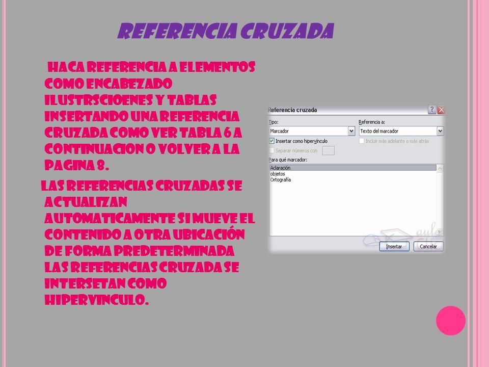 REFERENCIA CRUZADA HACA REFERENCIA A ELEMENTOS COMO ENCABEZADO ILUSTRSCIOENES Y TABLAS INSERTANDO UNA REFERENCIA CRUZADA COMO VER TABLA 6 A CONTINUACI