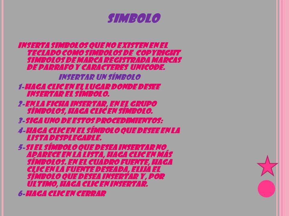SIMBOLO INSERTA SIMBOLOS QUE NO EXISTEN EN EL TECLADO COMO SIMBOLOS DE COPYRIGHT SIMBOLOS DE MARCA REGISTRADA MARCAS DE PARRAFO Y CARACTERES UNICODE.