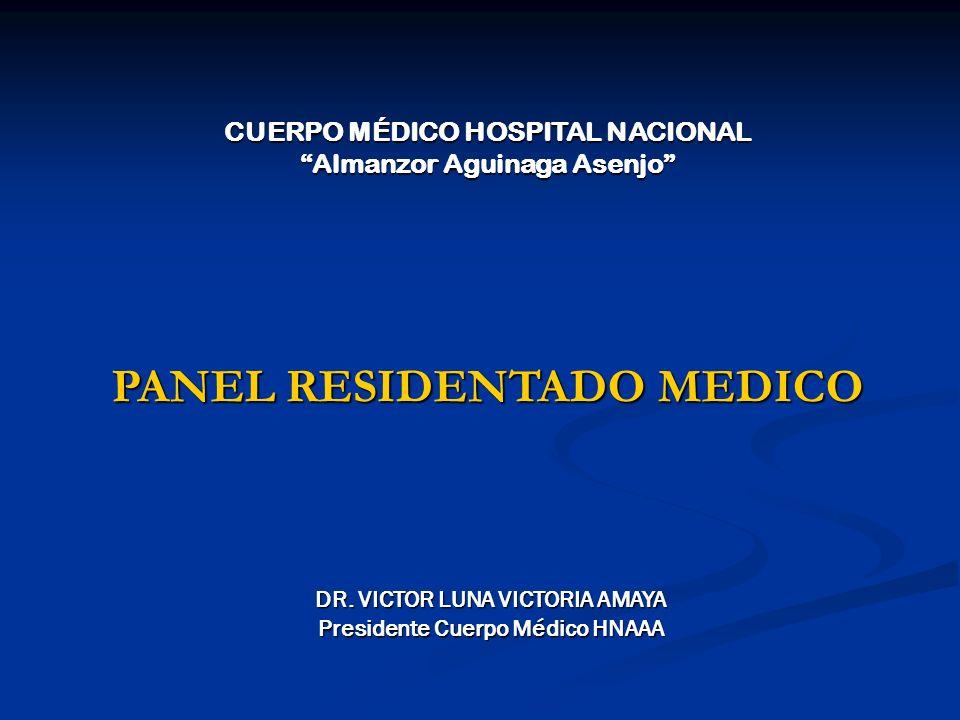 PANEL RESIDENTADO MEDICO CUERPO MÉDICO HOSPITAL NACIONAL Almanzor Aguinaga Asenjo DR. VICTOR LUNA VICTORIA AMAYA Presidente Cuerpo Médico HNAAA