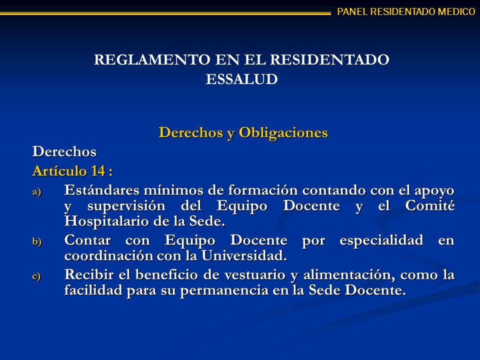 Derechos y Obligaciones Derechos Artículo 14 : a) Estándares mínimos de formación contando con el apoyo y supervisión del Equipo Docente y el Comité Hospitalario de la Sede.