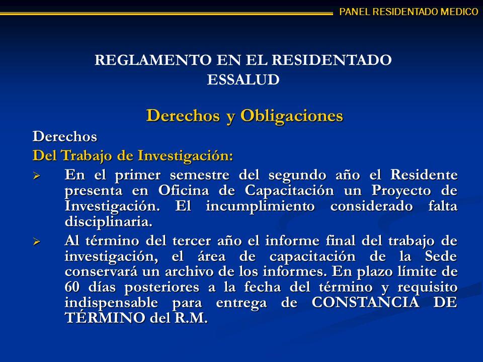 PANEL RESIDENTADO MEDICO Derechos y Obligaciones Derechos Del Trabajo de Investigación: En el primer semestre del segundo año el Residente presenta en Oficina de Capacitación un Proyecto de Investigación.