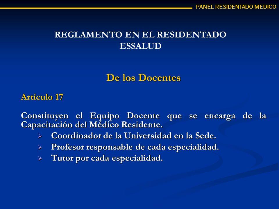 PANEL RESIDENTADO MEDICO De los Docentes Artículo 17 Constituyen el Equipo Docente que se encarga de la Capacitación del Médico Residente. Coordinador