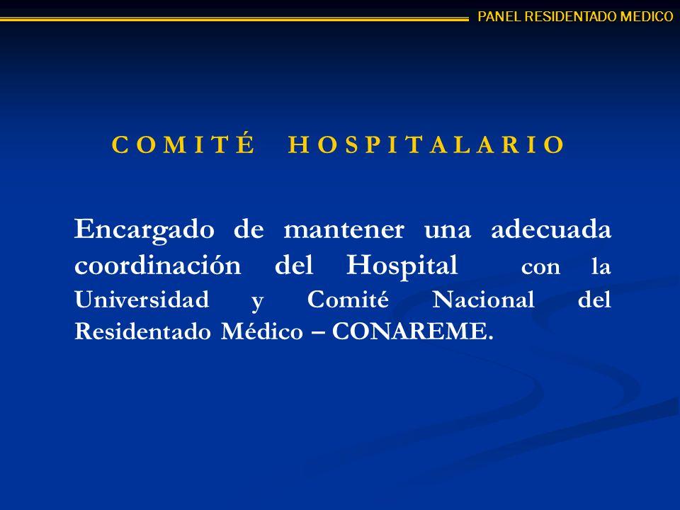 PANEL RESIDENTADO MEDICO C O M I T É H O S P I T A L A R I O Encargado de mantener una adecuada coordinación del Hospital con la Universidad y Comité Nacional del Residentado Médico – CONAREME.