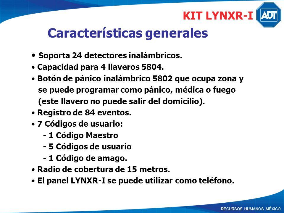 RECURSOS HUMANOS MÉXICO Características generales Soporta 24 detectores inalámbricos. Capacidad para 4 llaveros 5804. Botón de pánico inalámbrico 5802