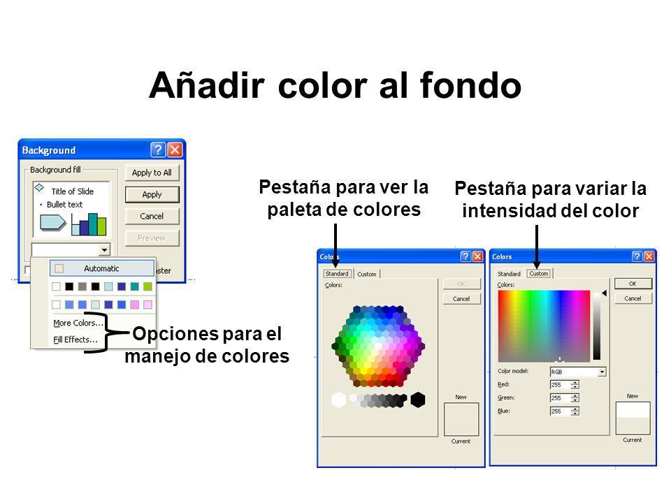Añadir color al fondo Opciones para el manejo de colores Pestaña para ver la paleta de colores Pestaña para variar la intensidad del color